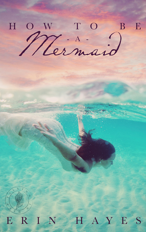 How to be a Mermaid Erin Hayes
