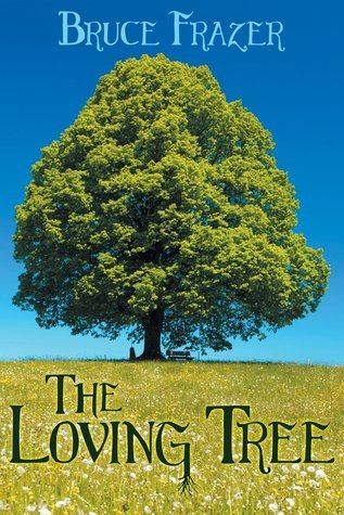 The Loving Tree  by  Bruce Frazer