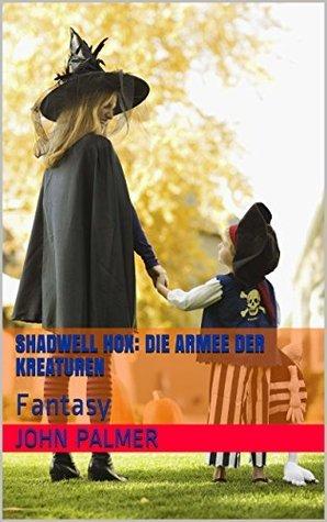 Shadwell Hox: Die Armee der Kreaturen John Palmer