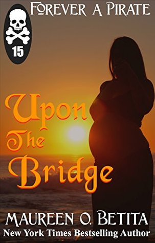 Upon the Bridge (Forever A Pirate Book 15)  by  Maureen O. Betita