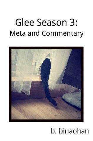 Glee Season 3: Meta and Commentary  by  b. binaohan