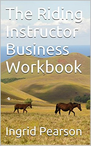 The Riding Instructor Business Workbook (Commonly Overlooked Riding Instructor business issues 1)  by  Ingrid Pearson
