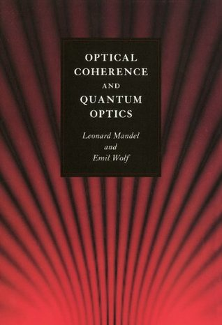 Optical Coherence and Quantum Optics  by  Leonard Mandel