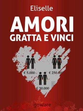 Amori gratta e vinci  by  Eliselle