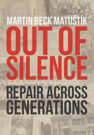 Out of Silence: Repair across Generations  by  Martin Beck Matustik