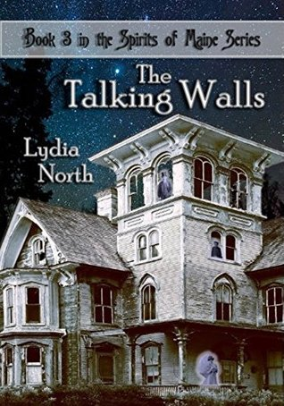The Talking Walls (The Spirits of Maine Book 3)  by  Lydia North