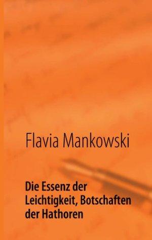 Die Essenz der Leichtigkeit, Botschaften der Hathoren  by  Flavia Mankowski