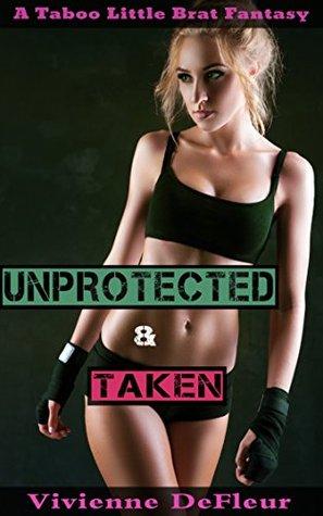 Unprotected: Taken (Taboo Little Brat Fantasy): (Book 1) (Unprotected, Taking the Little Fighter Brat) Vivienne DeFleur