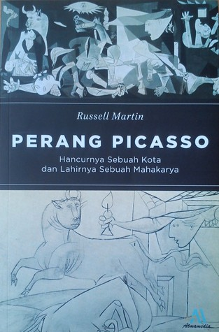 Perang Picasso : Hancurnya Sebuah Kota dan Lahirnya Sebuah Mahakarya  by  Russell Martin