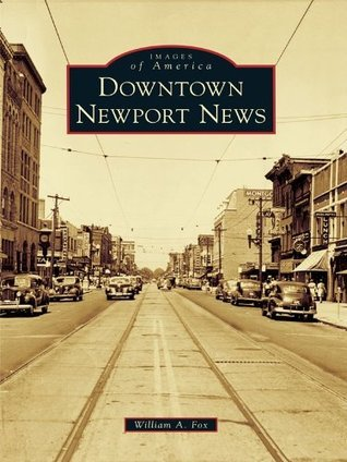 Downtown Newport News (Images of America Series)  by  William A. Fox