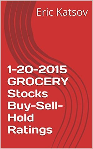 1-20-2015 GROCERY Stocks Buy-Sell-Hold Ratings Eric Katsov