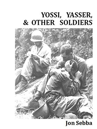 Yossi, Yasser, & Other Soldiers  by  Jon Sebba