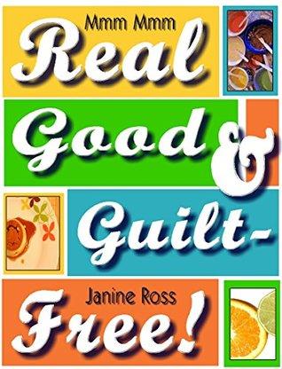 Real Good & Guilt-Free! My Favorite Recipes for Flax, Greek Yogurt & More Janine Ross
