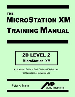 Micro Station Xm 2 D Level 1 Training Manual  by  Peter A. Mann