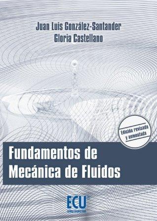 Fundamentos de Mecánica de Fluidos  by  Juan Luis González-Santander Martínez
