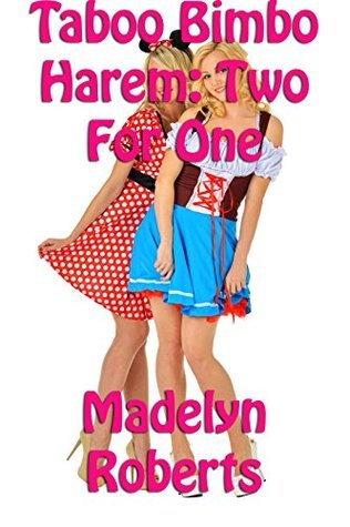 Taboo Bimbo Harem:Two For One  by  Madelyn Roberts