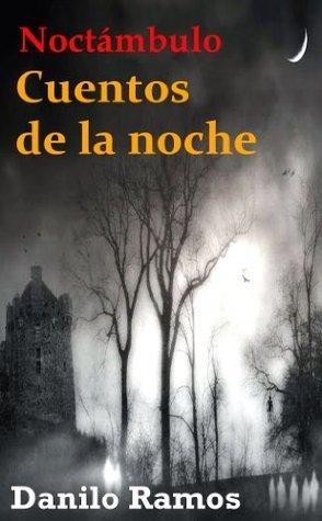 Noctámbulo, cuentos de la noche  by  Danilo Ramos