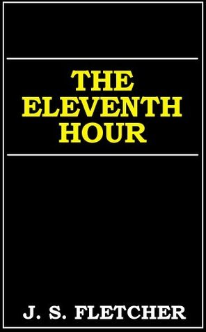 The Eleventh Hour  by  J.S. Fletcher