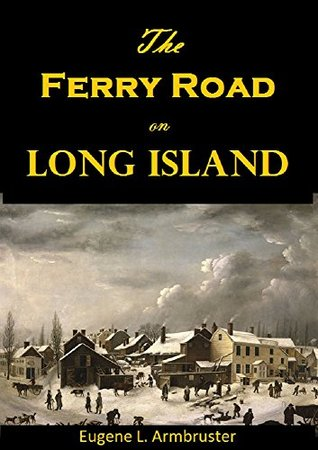 The Ferry Road on Long Island Eugene L. Armbruster