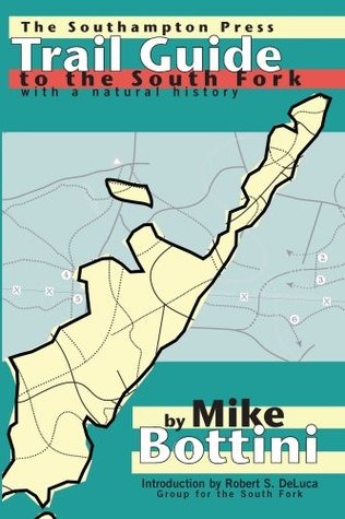 Trail Guide to the South Fork, with a natural history  by  Mike Bottini