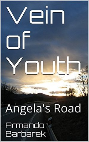 Vein of Youth: Angelas Road  by  Armando Barbarek
