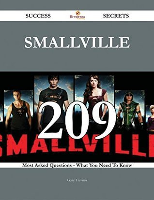 Smallville 209 Success Secrets - 209 Most Asked Questions On Smallville - What You Need To Know  by  Gary Trevino