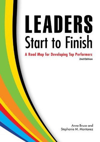 Leaders Start to Finish: A Road Map for Developing Top Performers Anne Bruce