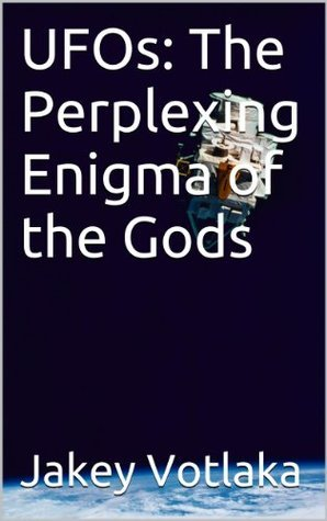 UFOs: The Perplexing Enigma of the Gods  by  Jakey Votlaka