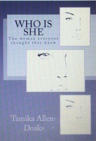 WHO IS SHE: The Woman Everyone Thought They Knew  by  Tamika Allen-Doaks