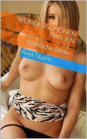 Wunderschönen Frauen: Erotische Bilder  by  Axel Šturm