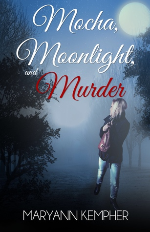 Mocha, Moonlight, and Murder (Under The Moonlight #1) MaryAnn Kempher