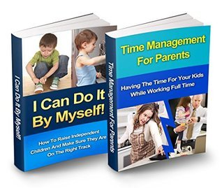 Time Management & Independent Children Box Set: I Can Do It By Myself & Time Management For Parents  by  Sivan Berko