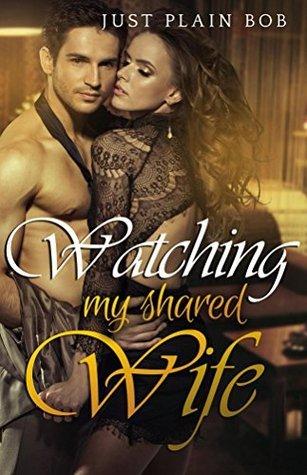Watching My Shared Wife: Hot Erotic Hardcore Just Plain Bob