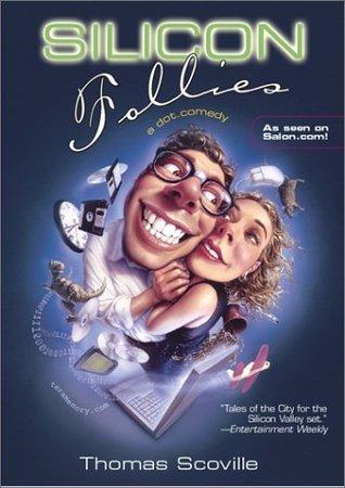 Silicon Follies: A dot.comedy Thomas Scoville