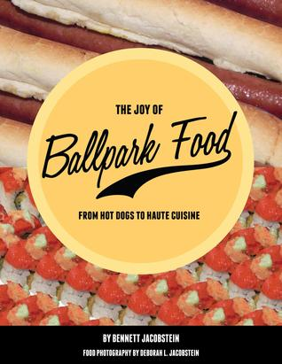 The Joy Of Ballpark Food Bennett Jacobstein