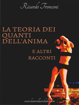 La Teoria dei Quanti dellAnima e altri Racconti Ricardo Tronconi