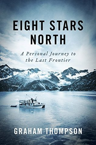 Eight Stars North: A personal journey to the last frontier Graham Thompson