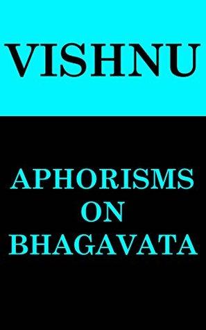 Aphorisms On Bhagavata Vishnu