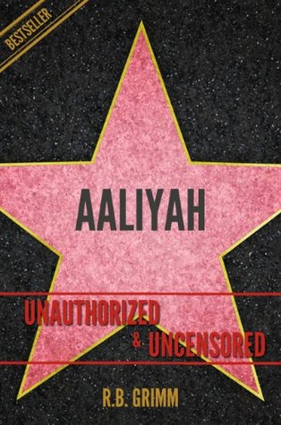 Aaliyah Unauthorized & Uncensored  by  R.B. Grimm