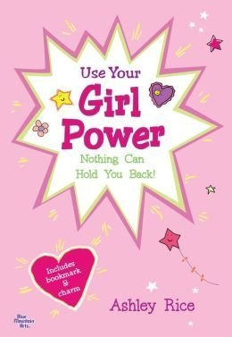 Use Your Girl Power: Nothing Can Hold You Back!  by  Ashley Rice