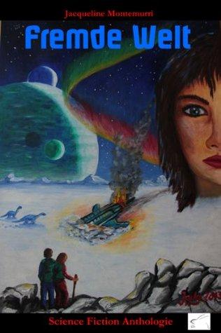 Fremde Welt: Science Fiction Anthologie Jacqueline Montemurri