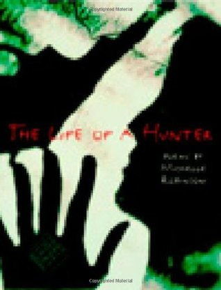 The Life of a Hunter  by  Michelle   Robinson