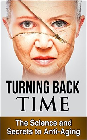 Turning Back Time: The Science and Secrets to Anti Aging Stephanie Lewis