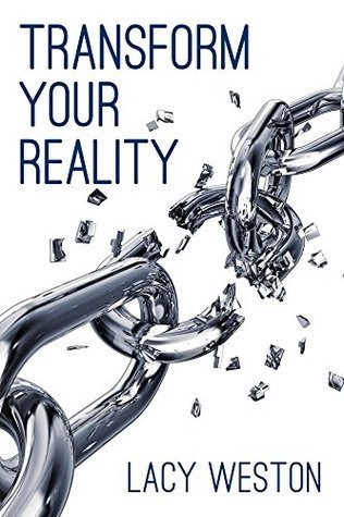 Transform Your Reality: Break Your Personal Chains Lacy Weston