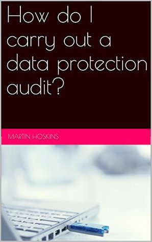 How do I carry out a data protection audit?  by  Martin Hoskins
