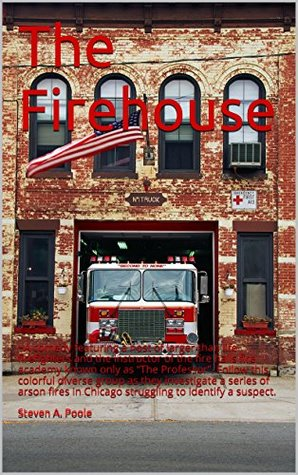 The Firehouse: A Comedy  by  Steven A. Poole