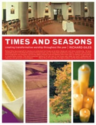 Time and Seasons: Creating Transformative Worship throughout the Year  by  Richard Giles