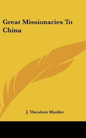 Great Missionaries to China  by  J. Theodore Mueller