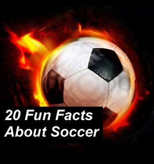 20 Fun Facts About Soccer (20 Fun Facts Series Book 3)  by  Mike Rogers