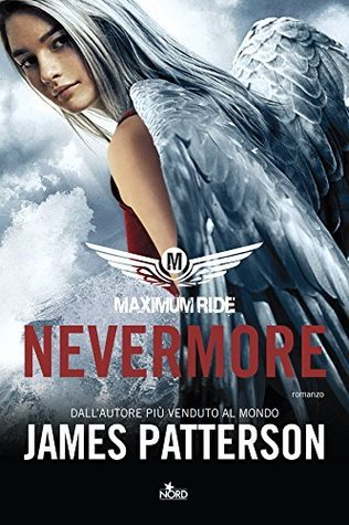 Maximum Ride: Nevermore (Narrativa Nord)  by  James Patterson